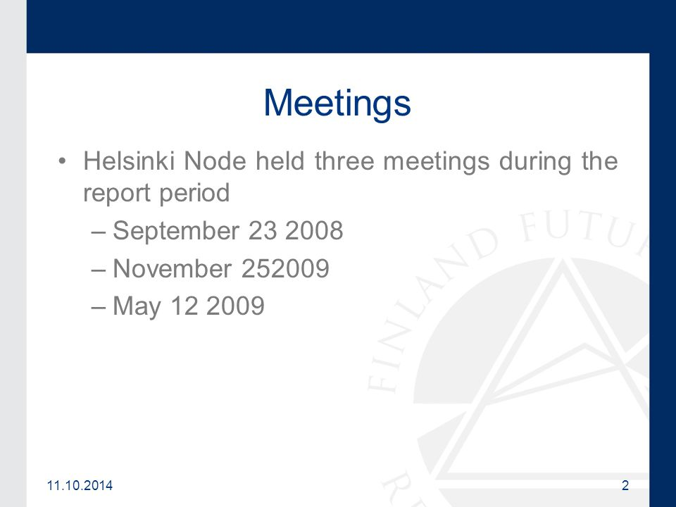 11.10.20142 Meetings Helsinki Node held three meetings during the report period –September 23 2008 –November 252009 –May 12 2009