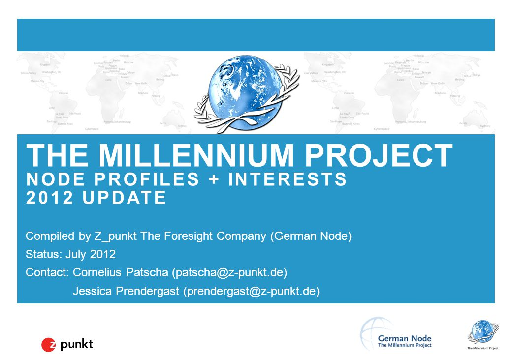 Z_punkt The Foresight Company THE MILLENNIUM PROJECT NODE PROFILES + INTERESTS 2012 UPDATE Compiled by Z_punkt The Foresight Company (German Node) Sta