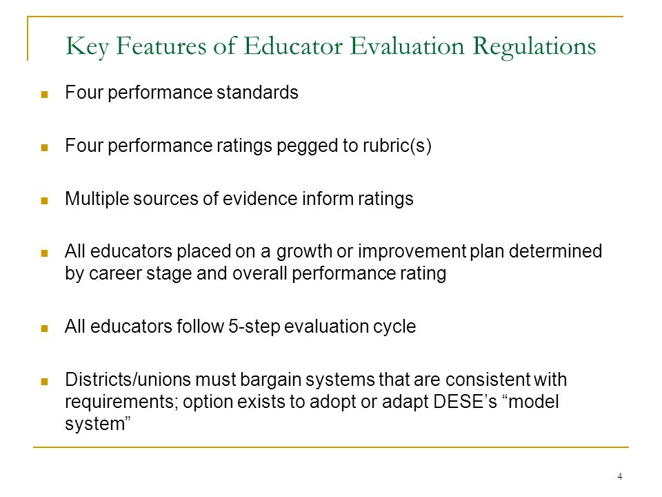 Four Performance Standards Principals & other Administrators Teachers Instructional Leadership Management and Operations Family & Community Partnerships Professional Culture Curriculum, Planning & Assessment Teaching All Students (Instruction) Family & Community Engagement Professional Culture * There are also indicators under each standard that must be followed.