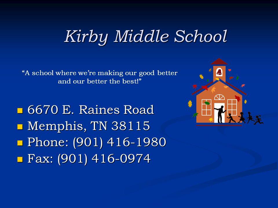 Kirby Middle School 6670 E. Raines Road 6670 E. Raines Road Memphis, TN 38115 Memphis, TN 38115 Phone: (901) 416-1980 Phone: (901) 416-1980 Fax: (901)