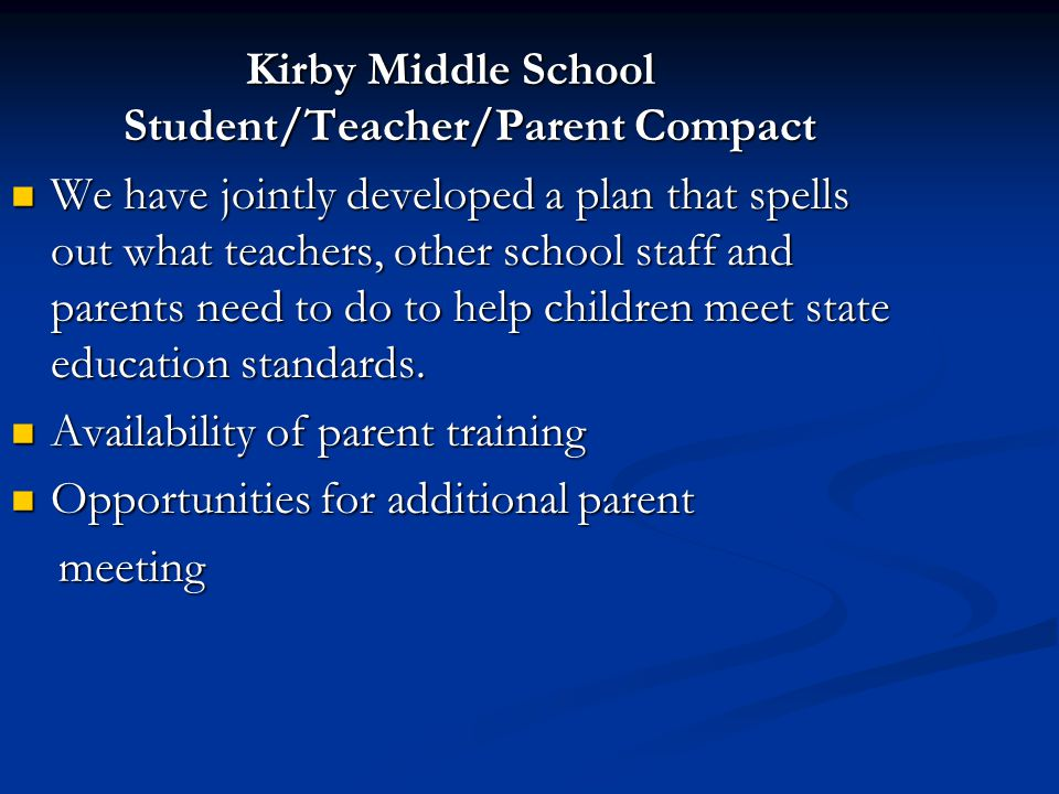 Kirby Middle School Student/Teacher/Parent Compact We have jointly developed a plan that spells out what teachers, other school staff and parents need to do to help children meet state education standards.