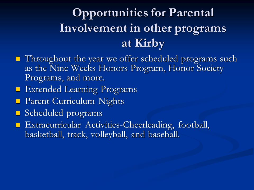 Opportunities for Parental Involvement in other programs at Kirby Throughout the year we offer scheduled programs such as the Nine Weeks Honors Program, Honor Society Programs, and more.