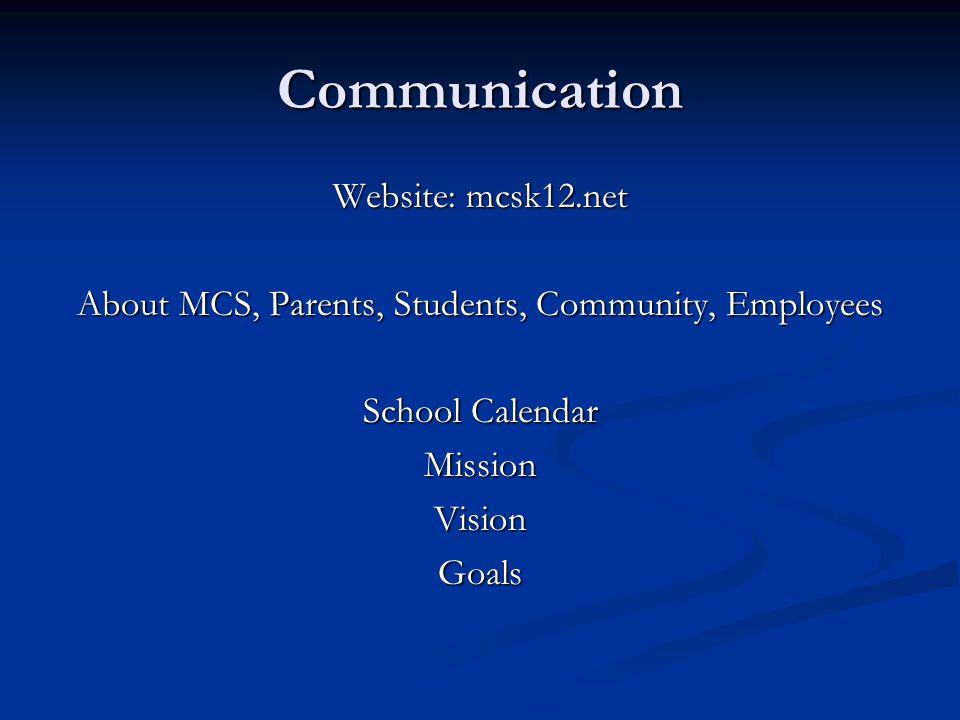 Communication Website: mcsk12.net About MCS, Parents, Students, Community, Employees School Calendar MissionVisionGoals