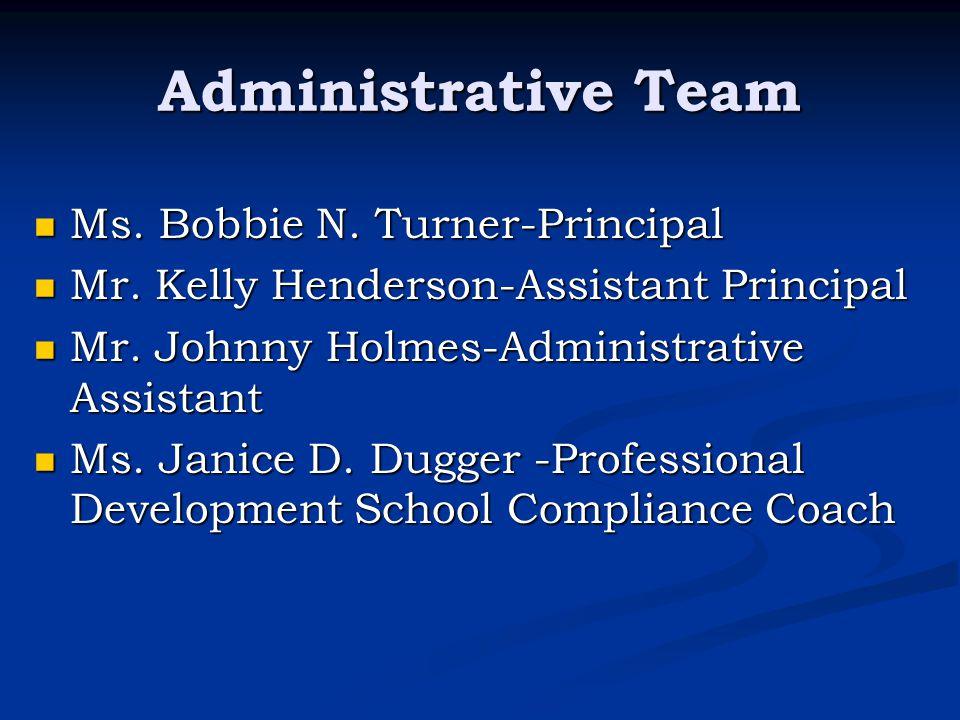 Administrative Team Ms. Bobbie N. Turner-Principal Ms. Bobbie N. Turner-Principal Mr. Kelly Henderson-Assistant Principal Mr. Kelly Henderson-Assistan