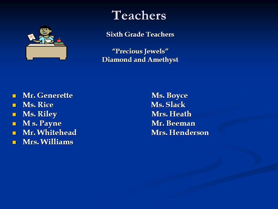 "Teachers Sixth Grade Teachers ""Precious Jewels"" Diamond and Amethyst Mr. Generette Ms. Boyce Mr. Generette Ms. Boyce Ms. Rice Ms. Slack Ms. Rice Ms. S"