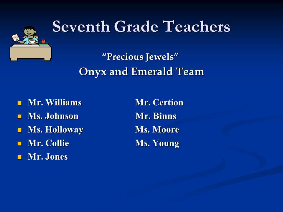 """Seventh Grade Teachers """"Precious Jewels"""" """"Precious Jewels"""" Onyx and Emerald Team Mr. Williams Mr. Certion Mr. Williams Mr. Certion Ms. Johnson Mr. Bin"""