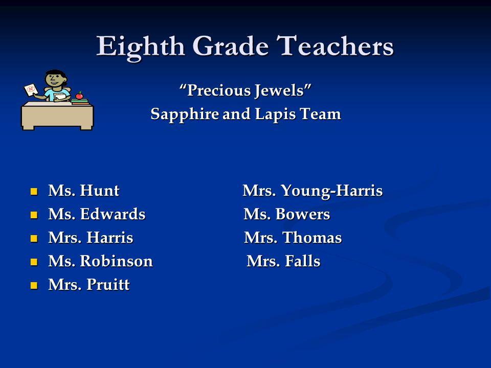 Eighth Grade Teachers Precious Jewels Sapphire and Lapis Team Ms.