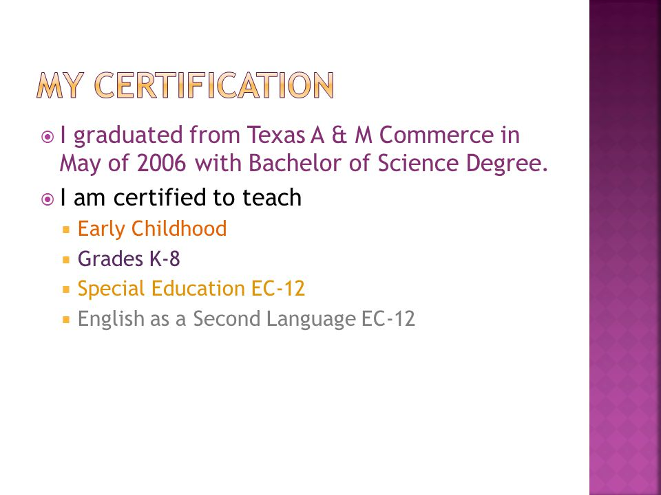  I graduated from Texas A & M Commerce in May of 2006 with Bachelor of Science Degree.