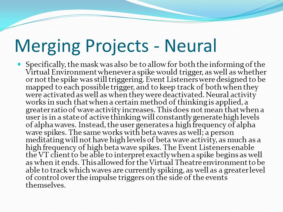Merging Projects - Neural Specifically, the mask was also be to allow for both the informing of the Virtual Environment whenever a spike would trigger, as well as whether or not the spike was still triggering.