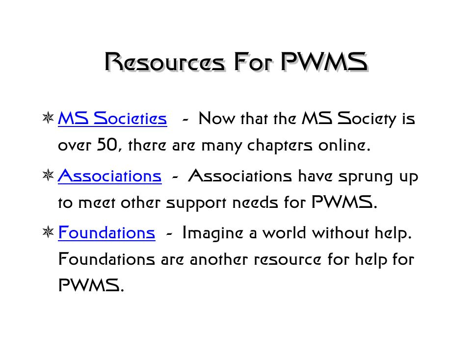 Resources For PWMS International MS Support Foundation The IMSSF was founded in Tucson, AZ in 1996 by Jean Sumption, Director. The IMSSF is unique in