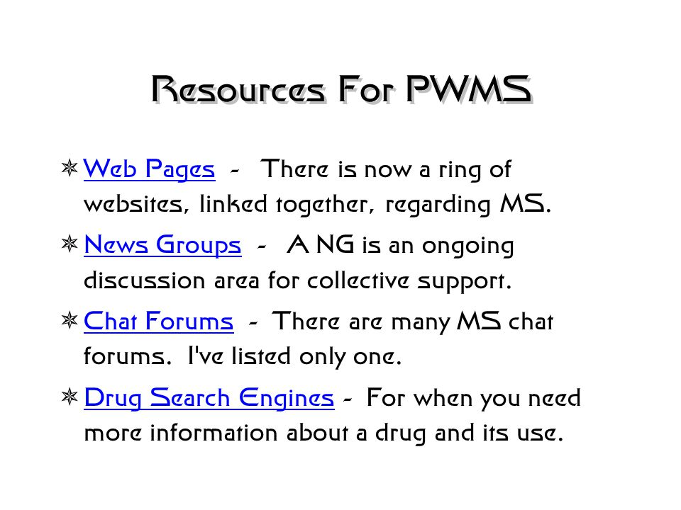 Resources For PWMS  MS Societies - Now that the MS Society is over 50, there are many chapters online. MS Societies  Associations - Associations hav