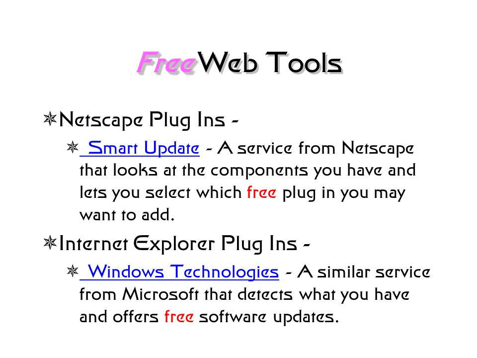 Basic Web Tools free  Web Browser - A software package that interprets and displays the content of web documents and files. These are free.  Mosaic