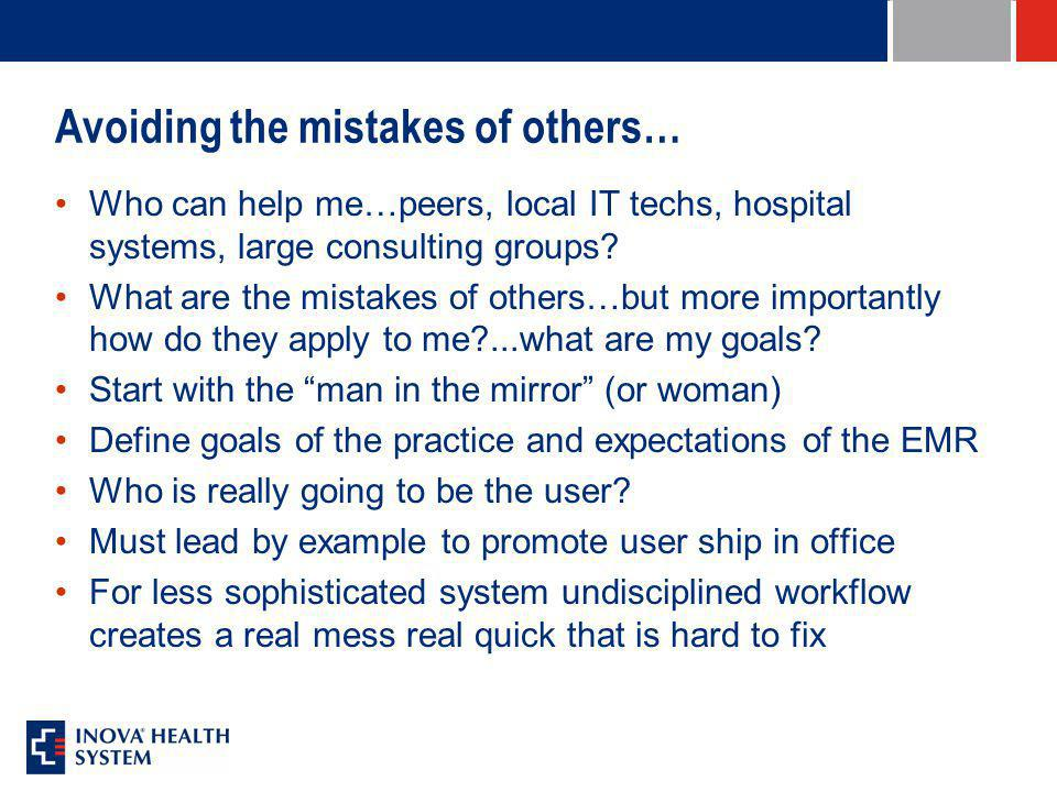 Avoiding the mistakes of others… Who can help me…peers, local IT techs, hospital systems, large consulting groups.