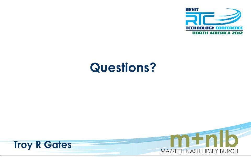 Questions? Troy R Gates m+nlb MAZZETTI NASH LIPSEY BURCH