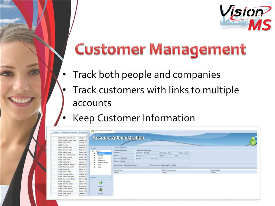 Track both people and companies Track customers with links to multiple accounts Keep Customer Information