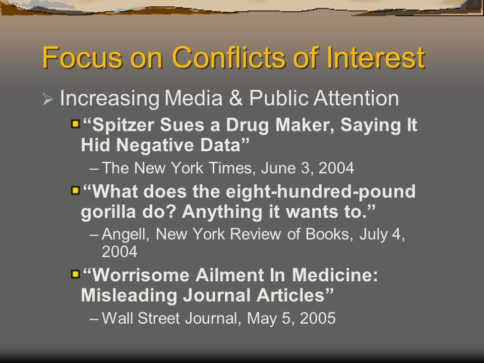 Focus on Conflicts of Interest  Increasing Media & Public Attention Spitzer Sues a Drug Maker, Saying It Hid Negative Data –The New York Times, June 3, 2004 What does the eight-hundred-pound gorilla do.