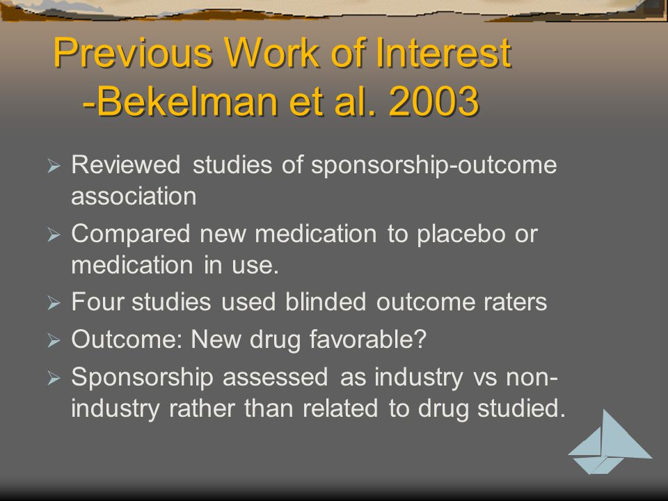 Previous Work of Interest -Bekelman et al. 2003  Reviewed studies of sponsorship-outcome association  Compared new medication to placebo or medicati