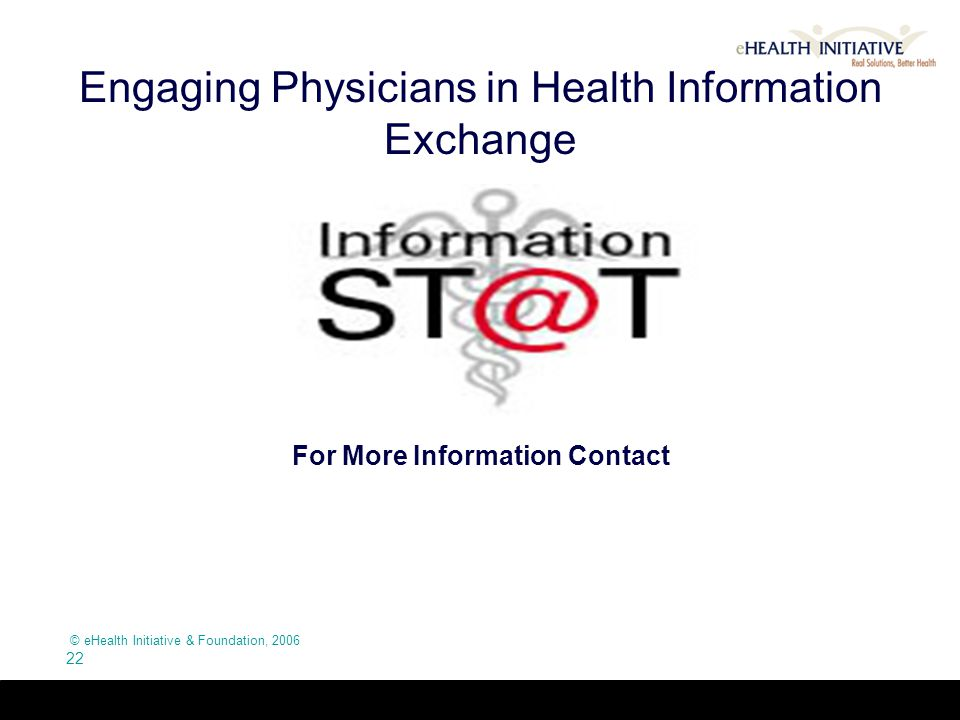 © eHealth Initiative & Foundation, 2006 22 Engaging Physicians in Health Information Exchange For More Information Contact