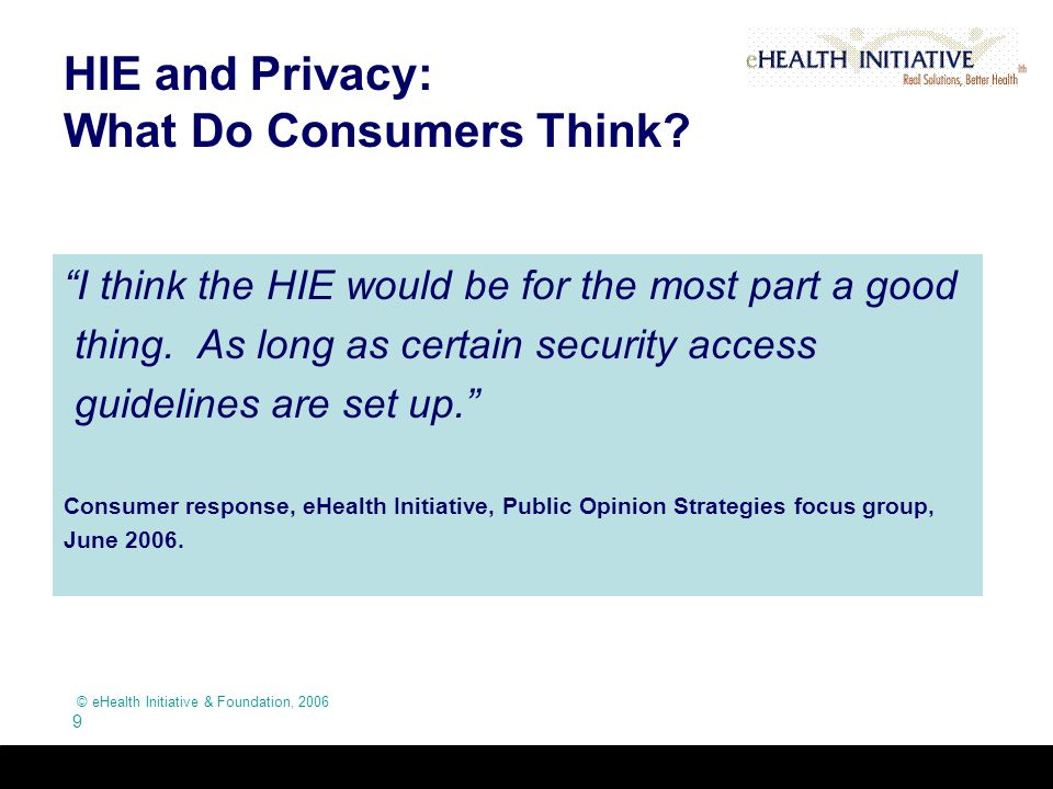 © eHealth Initiative & Foundation, 2006 9 HIE and Privacy: What Do Consumers Think.