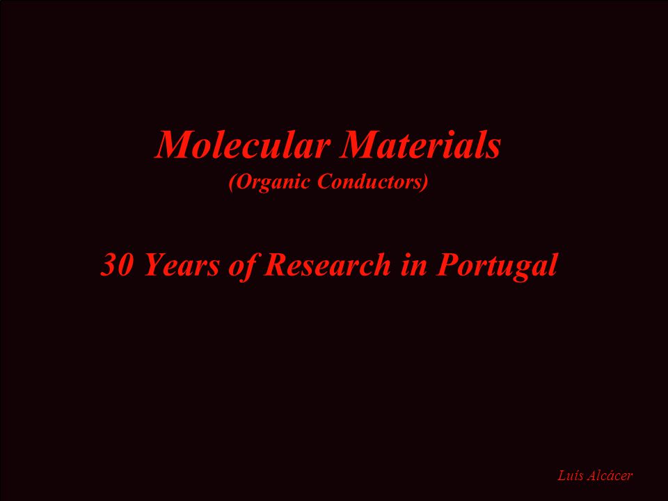 Molecular Materials (Organic Conductors) 30 Years of Research in Portugal Luís Alcácer