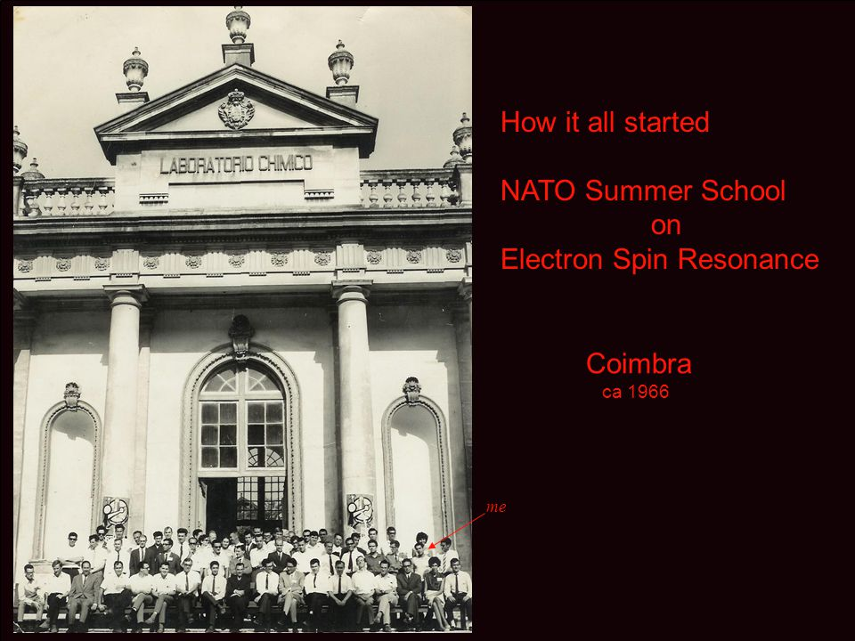 How it all started NATO Summer School on Electron Spin Resonance Coimbra ca 1966 me