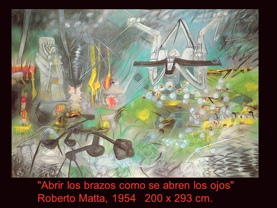 Abrir los brazos como se abren los ojos Roberto Matta, 1954 200 x 293 cm.