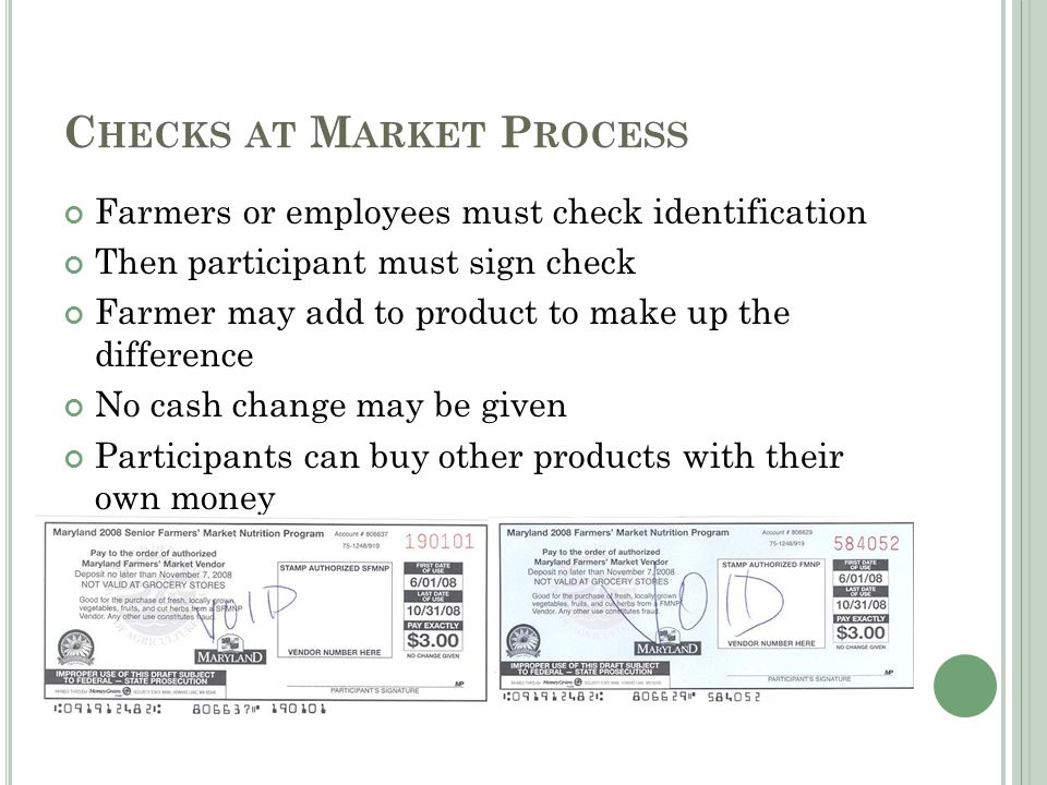 C HECKS AT M ARKET P ROCESS Farmers or employees must check identification Then participant must sign check Farmer may add to product to make up the d