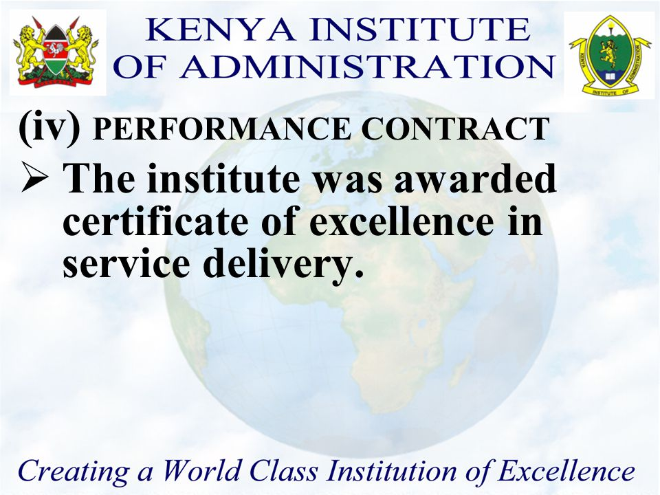 (iii) PUBLIC SERVICE WEEK  Display of the Institute services  The institute was awarded certificate of excellence in service delivery: 2 nd Prize on 17 th August 2007.