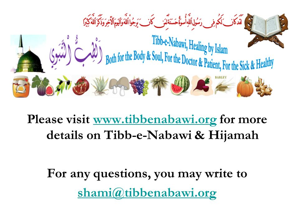 Please visit www.tibbenabawi.org for more details on Tibb-e-Nabawi & Hijamahwww.tibbenabawi.org For any questions, you may write to shami@tibbenabawi.org