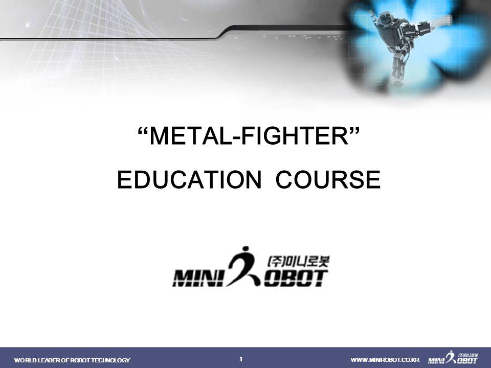 "WORLD LEADER OF ROBOT TECHNOLOGY WWW.MINIROBOT.CO.KR 1 ""METAL-FIGHTER"" EDUCATION COURSE"