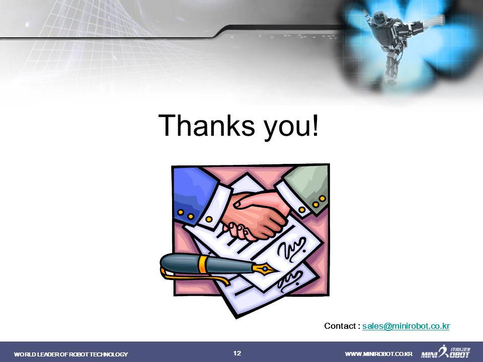 WORLD LEADER OF ROBOT TECHNOLOGY WWW.MINIROBOT.CO.KR 12 Thanks you! Contact : sales@minirobot.co.krsales@minirobot.co.kr