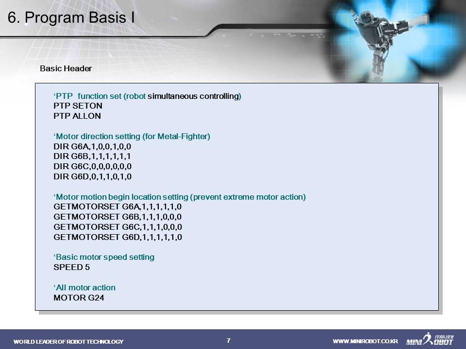 WORLD LEADER OF ROBOT TECHNOLOGY WWW.MINIROBOT.CO.KR 7 6. Program Basis I Basic Header 'PTP function set (robot simultaneous controlling) PTP SETON PT