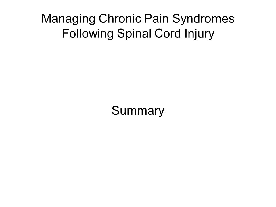 Managing Chronic Pain Syndromes Following Spinal Cord Injury Summary