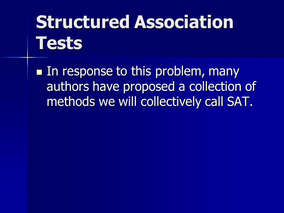 Structured Association Tests In response to this problem, many authors have proposed a collection of methods we will collectively call SAT.