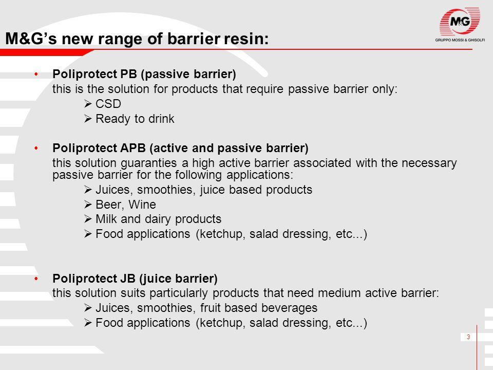 3 M&G's new range of barrier resin: Poliprotect PB (passive barrier) this is the solution for products that require passive barrier only:  CSD  Read