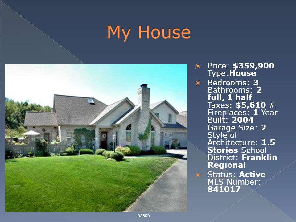  Price: $359,900 Type:House  Bedrooms: 3 Bathrooms: 2 full, 1 half Taxes: $5,610 # Fireplaces: 1 Year Built: 2004 Garage Size: 2 Style of Architecture: 1.5 Stories School District: Franklin Regional  Status: Active MLS Number: 841017 32653