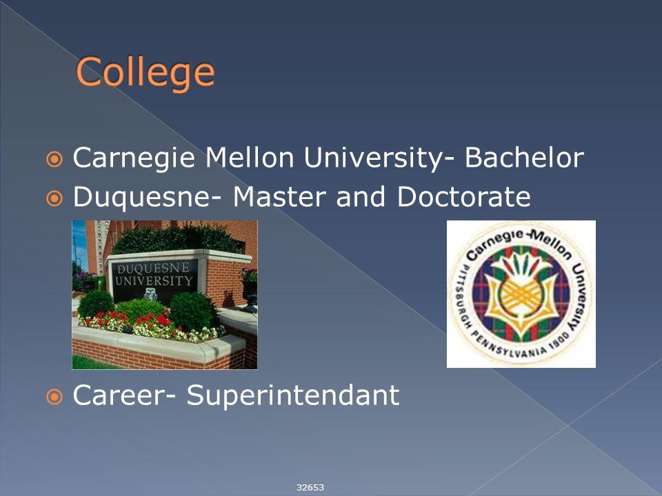  Carnegie Mellon University- Bachelor  Duquesne- Master and Doctorate  Career- Superintendant 32653