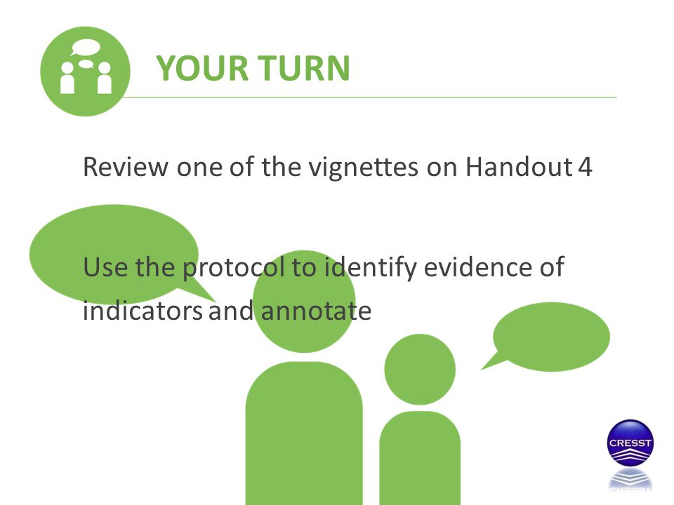 YOUR TURN Review one of the vignettes on Handout 4 Use the protocol to identify evidence of indicators and annotate