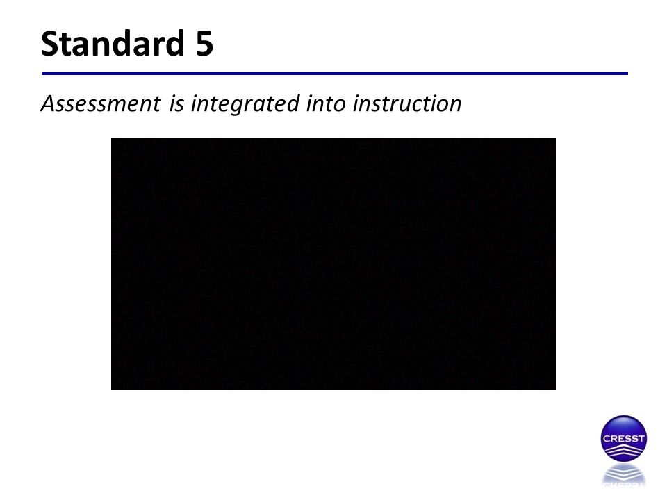 Standard 5 Assessment is integrated into instruction