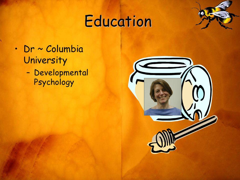 Education Dr ~ Columbia University –Developmental Psychology