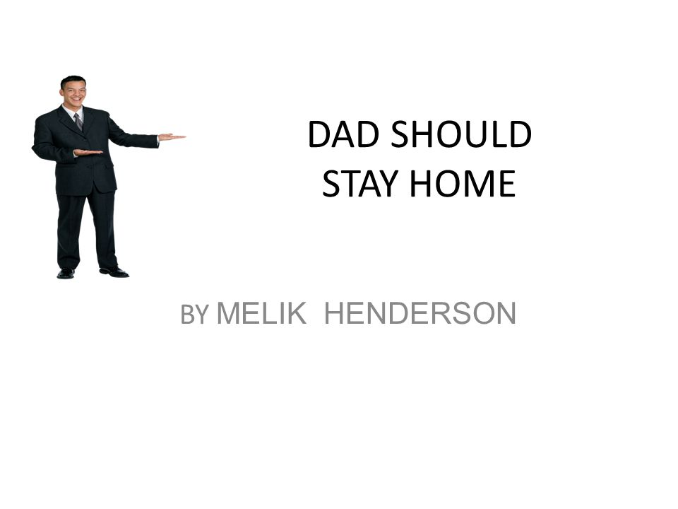 DAD SHOULD STAY HOME BY MELIK HENDERSON
