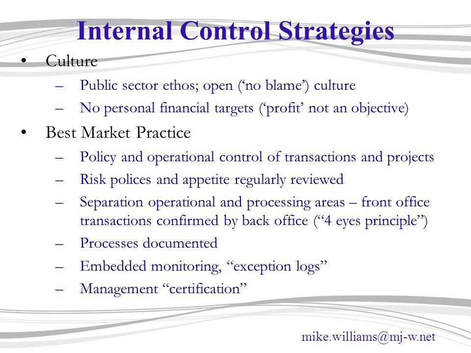 mike.williams@mj-w.net Internal Control Strategies Culture –Public sector ethos; open ('no blame') culture –No personal financial targets ('profit' no