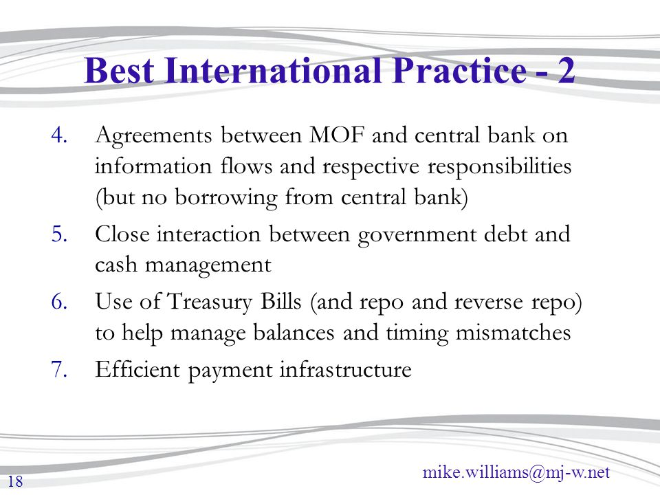 mike.williams@mj-w.net 18 Best International Practice - 2 4.Agreements between MOF and central bank on information flows and respective responsibiliti