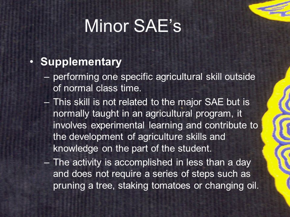 Minor SAE's Supplementary –performing one specific agricultural skill outside of normal class time.