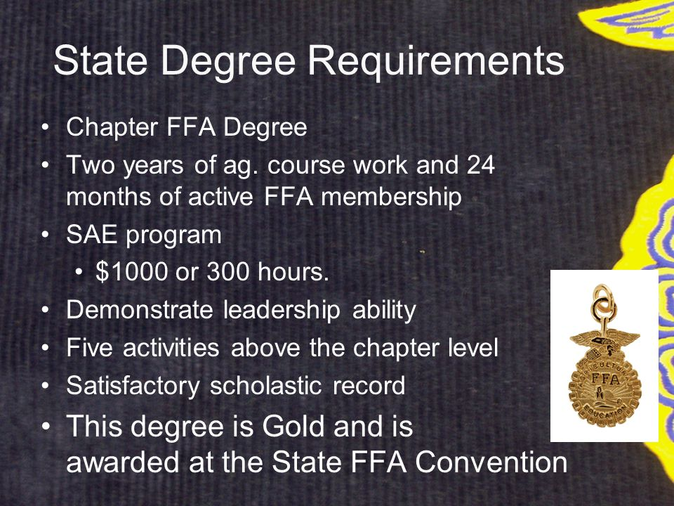 State Degree Requirements Chapter FFA Degree Two years of ag.
