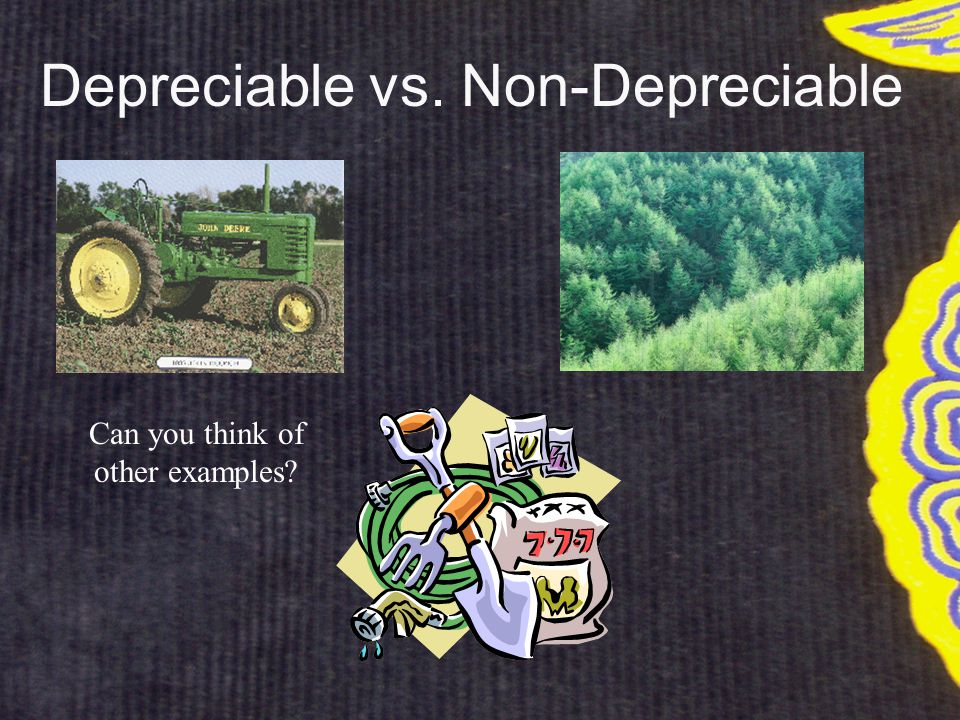 Depreciable vs. Non-Depreciable Can you think of other examples?
