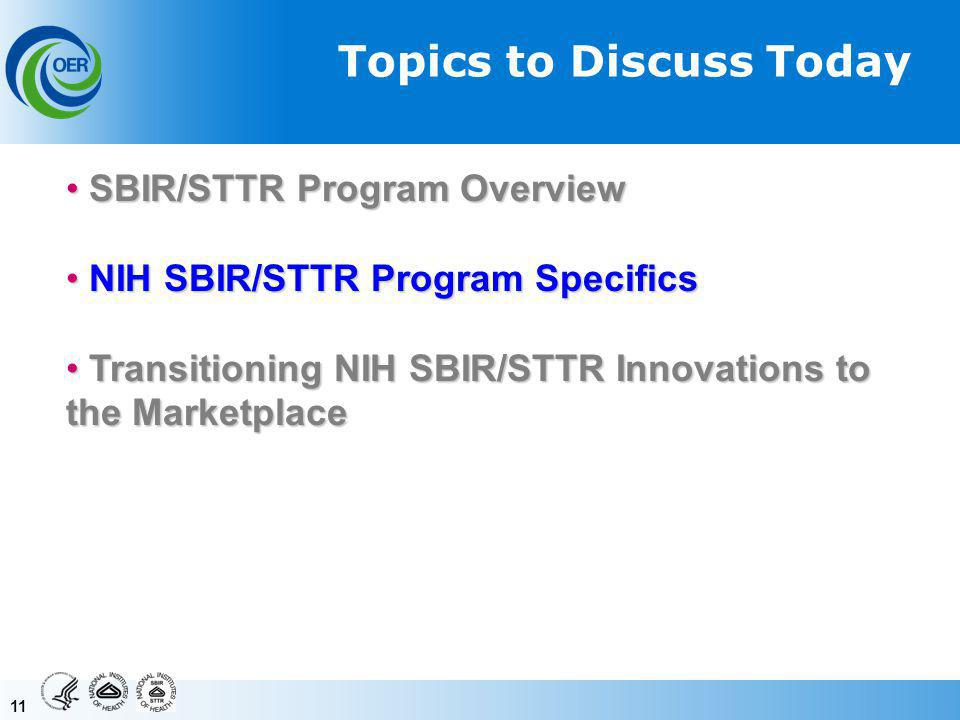 11 Topics to Discuss Today SBIR/STTR Program Overview SBIR/STTR Program Overview NIH SBIR/STTR Program Specifics NIH SBIR/STTR Program Specifics Transitioning NIH SBIR/STTR Innovations to the Marketplace Transitioning NIH SBIR/STTR Innovations to the Marketplace
