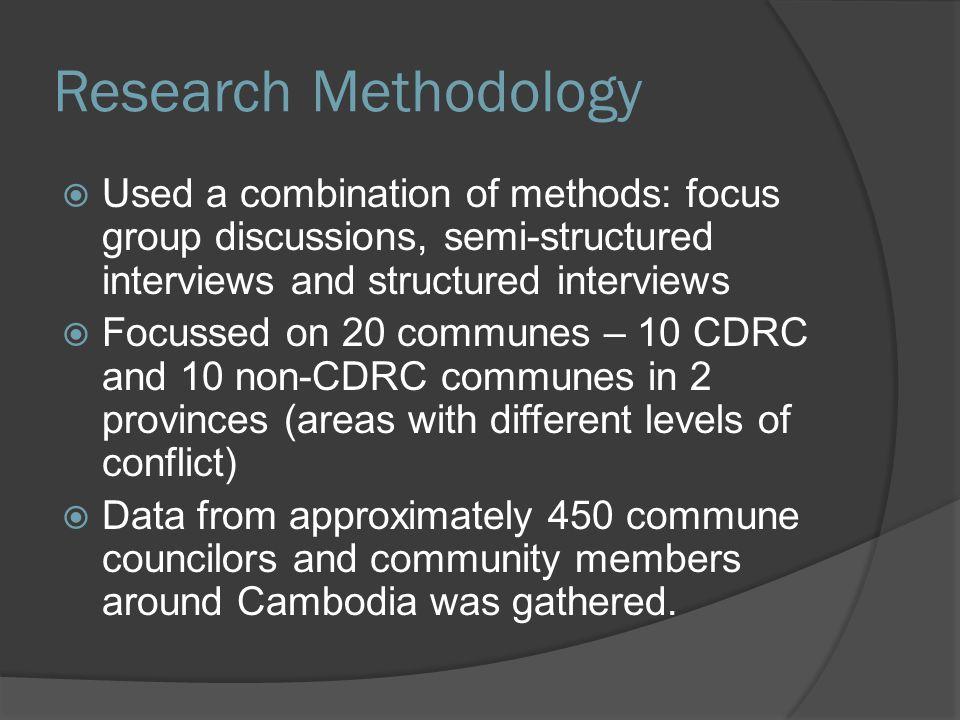 Research Methodology  Used a combination of methods: focus group discussions, semi-structured interviews and structured interviews  Focussed on 20 c