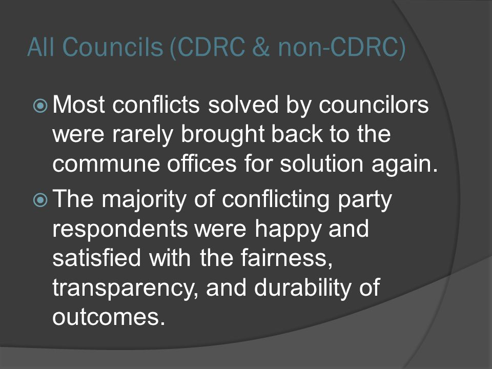 All Councils (CDRC & non-CDRC)  Most conflicts solved by councilors were rarely brought back to the commune offices for solution again.  The majorit