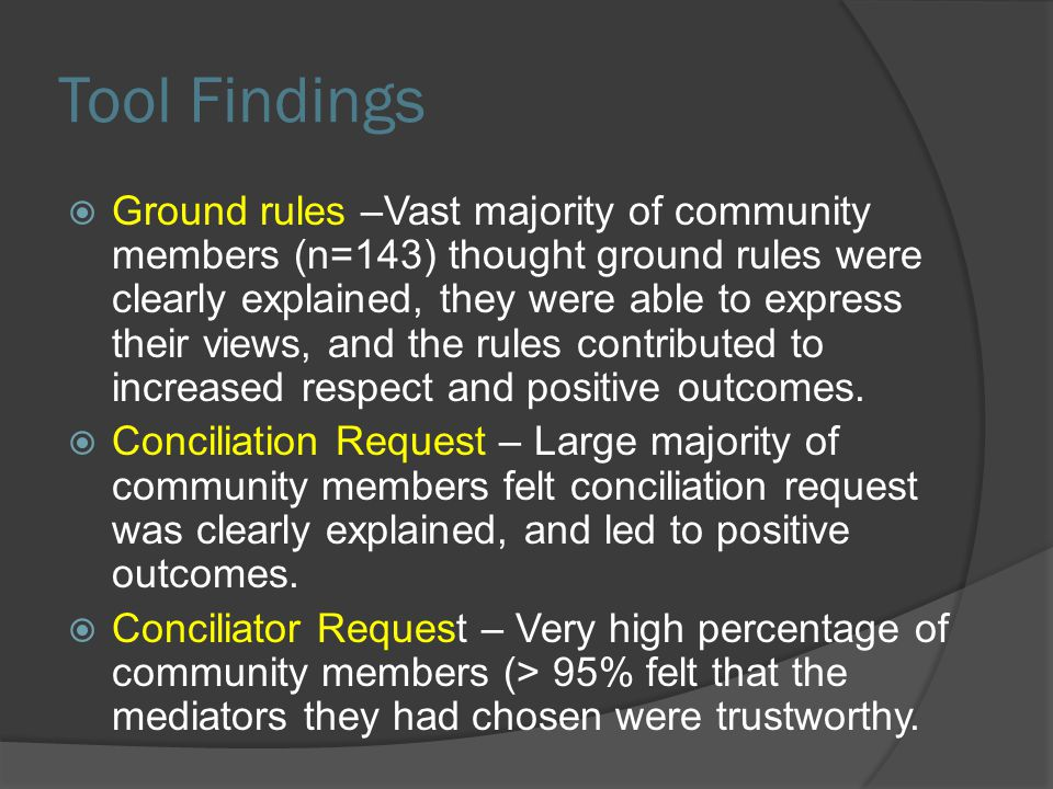 Tool Findings  Ground rules –Vast majority of community members (n=143) thought ground rules were clearly explained, they were able to express their